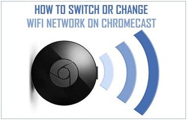 Change Wi-Fi Network on My Chromecast