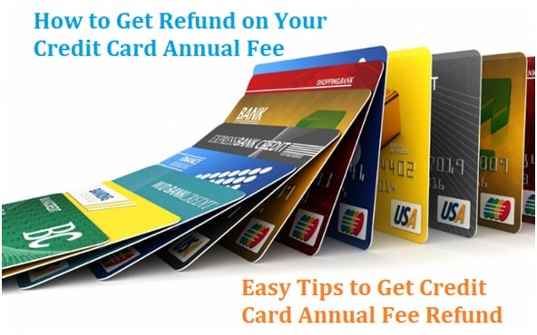 Easy Tips to Get Credit Card Annual Fee Refund