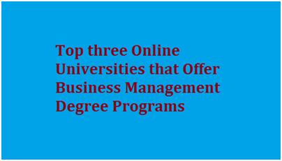 Top 3 Online Business Management Degree Programs